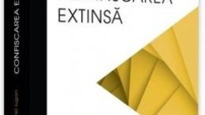 Cartea Confiscarea extinsa – Andrei Viorel Iugan (download, pret, reducere)