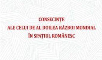 Cartea Consecinte ale celui de Al Doilea Razboi Mondial in spatiul romanesc – Stela Cheptea (download, pret, reducere)