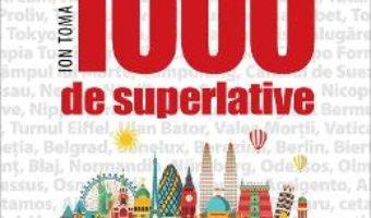 Cartea 1000 de superlative – Ion Toma (download, pret, reducere)