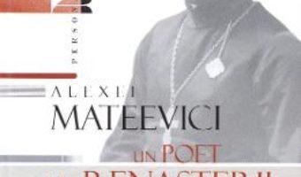 Cartea Alexei Mateevici – un poet al renasterii basarabene (download, pret, reducere)