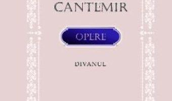 Cartea Opere: Divanul – Dimitrie Cantemir (download, pret, reducere)