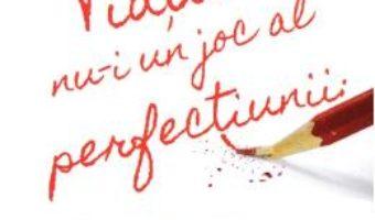 Cartea Viata nu-i un joc al perfectiunii – Bob Rotella, Bob Cullen (download, pret, reducere)