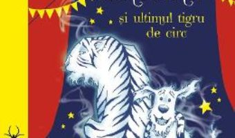 Cartea Cainele fantoma si ultimul tigru de circ – Claire Barker, Ross Collins (download, pret, reducere)