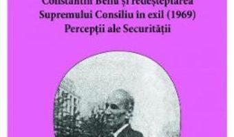 Cartea Constantin Bellu si redesteptarea Supremului Consiliu in exil (1969) – Alin. L. Marginean, Silviu B. Moldovan (download, pret, reducere)