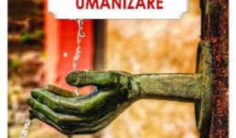 Cartea Umanism si umanizare – Gheorghe Novac (download, pret, reducere)