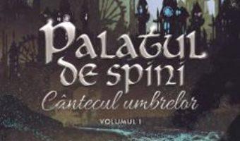 Cartea Palatul de spini (Cantecul umbrelor Vol.1) – Eliza Mazilu (download, pret, reducere)