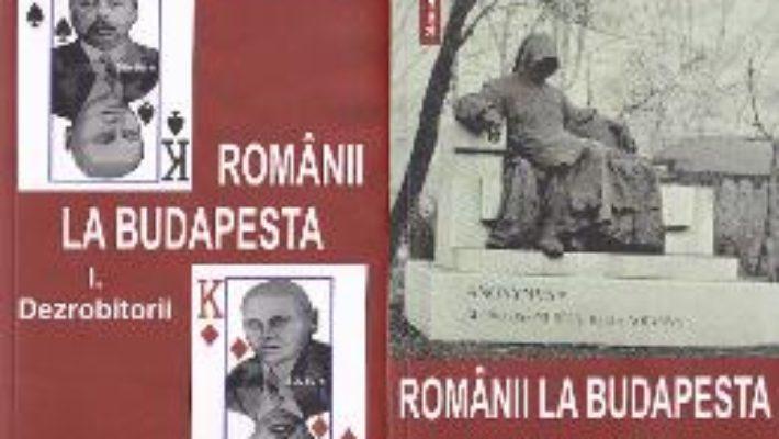 Cartea Romanii la Budapesta Vol.1+2 – Radu Cosmin (download, pret, reducere)