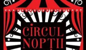 Cartea Circul noptii – Erin Morgenstern (download, pret, reducere)