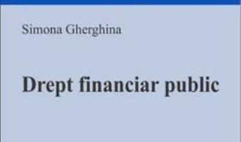 Cartea Drept financiar public – Simona Gherghina (download, pret, reducere)