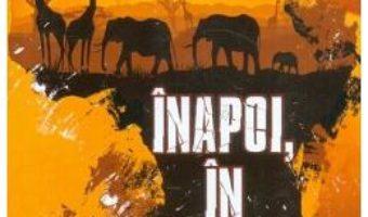 Cartea Inapoi, in Africa – Nicolae Melinescu (download, pret, reducere)