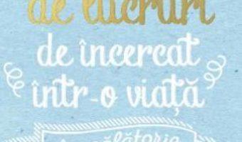Cartea 250 de lucruri de incercat intr-o viata. In calatorie – Elise de Rijck (download, pret, reducere)