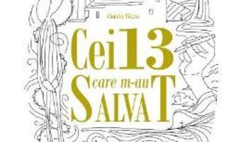 Cartea Cei 13 care m-au salvat – Claudiu Tarziu (download, pret, reducere)