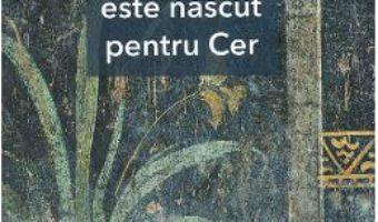 Cartea Fiecare om este nascut pentru Cer – Sfantul Inochentie al Penzei (download, pret, reducere)