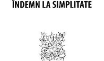 Cartea Indemn la simplitate – Ernest Bernea (download, pret, reducere)