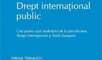 Cartea Drept international public. Curs pentru uzul studentilor – Mihail Niemesch (download, pret, reducere)