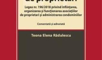 Cartea Asociatii de proprietari. Comentata si adnotata – Teona Elena Radulescu (download, pret, reducere)