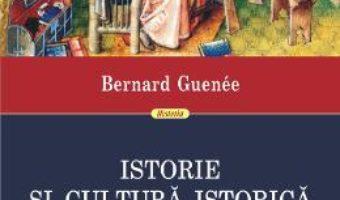 Cartea Istorie si cultura istorica in Occidentul medieval – Bernard Guenee (download, pret, reducere)