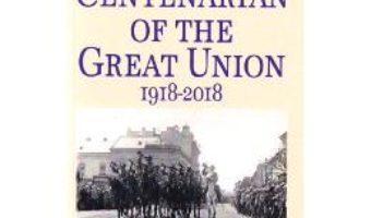 Cartea Romania. The Centenarian of The Great Union 1918-2018 (download, pret, reducere)