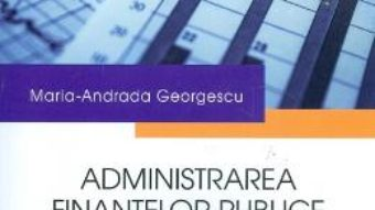 Cartea Administrarea finantelor publice si a bugetului. Caiet de seminar – Maria-Andrada Georgescu (download, pret, reducere)