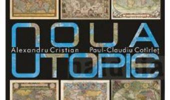 Cartea Noua utopie – Alexandru Cristian, Paul-Claudiu Cotirlet (download, pret, reducere)