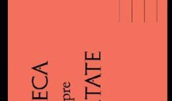 Cartea Seneca despre libertate – Seneca (download, pret, reducere)