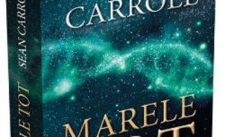 Cartea Marele Tot – Sean Carroll (download, pret, reducere)