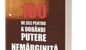 Cartea 100 de zile pentru a dobandi putere nemarginita. Caiet de lucru – Tony Robbins (download, pret, reducere)