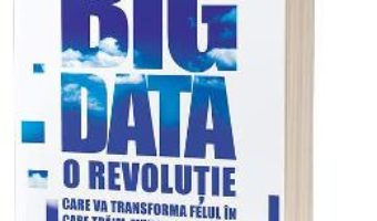 Cartea Big data – Viktor Mayer-Schonberger, Kenneth Cukier (download, pret, reducere)