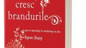 Cartea Cum cresc brandurile – Byron Sharp (download, pret, reducere)