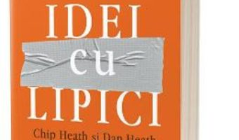 Cartea Idei cu lipici – Chip Heath, Dan Heath (download, pret, reducere)