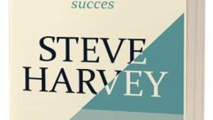 Cartea Poarta-te ca un om de succes, gandeste ca un om de succes – Steve Harvey (download, pret, reducere)