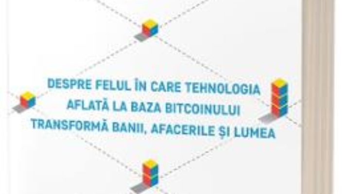 Cartea Revolutia Blockchain – Don Tapscott, Alex Tapscott (download, pret, reducere)