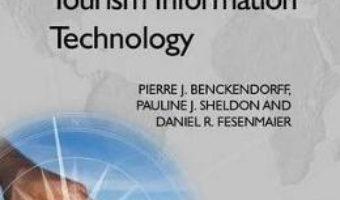 Cartea Tourism Information Technology – Pierre Benckendorff, Pauline J. Sheldon, Daniel Fesenmaier (download, pret, reducere)