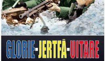 Cartea Glorie Jertfa Uitare. Armata romana pe frontul de est – Manuel Stanescu (download, pret, reducere)