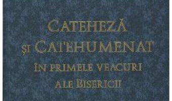 Cartea Cateheza si catehumenat in primele veacuri ale bisericii – Paul L. Gavrilyuk (download, pret, reducere)