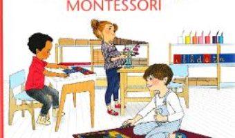 Cartea Tudor la Gradinita Montessori – Karine Surugue, Delphine Soucail (download, pret, reducere)