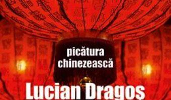 Cartea Picatura chinezeasca – Lucian Dragos Bogdan (download, pret, reducere)