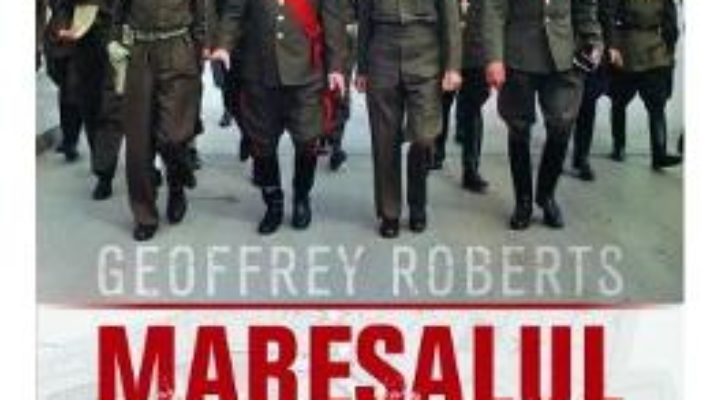 Cartea Maresalul lui Stalin. Viata lui Gheorghi Jukov – Geoffrey Roberts (download, pret, reducere)