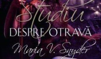 Cartea Studiu despre otrava. Cronicile din Ixia. Vol.1 – Maria V. Snyder (download, pret, reducere)