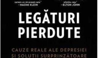 Cartea Legaturi pierdute. Cauze reale ale depresiei si solutii surprinzatoare – Johann Hari (download, pret, reducere)
