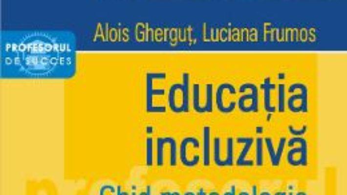 Cartea Educatia incluziva. Ghid metodologic – Alois Ghergut, Luciana Frumos (download, pret, reducere)