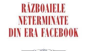 Cartea Razboaiele neterminate din era Facebook – Dan Pavel (download, pret, reducere)
