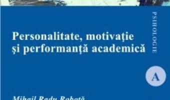 Cartea Personalitate, motivatie si performanta academica – Mihail Radu Robota (download, pret, reducere)