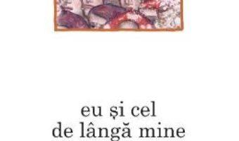 Cartea Eu si cel de langa mine – Arhim. Simeon Kraiopoulos (download, pret, reducere)