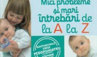 Cartea Mici probleme si mari intrebari, de la A la Z – Stephane Barbas (download, pret, reducere)