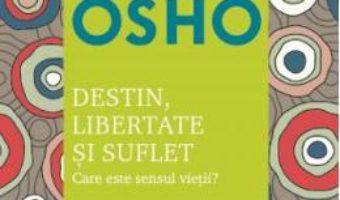 Cartea Destin, libertate si suflet. Care este sensul vietii? – Osho (download, pret, reducere)