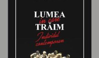 Cartea Lumea in care traim – Gina Stoiciu (download, pret, reducere)