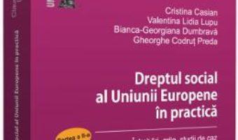 Cartea Dreptul social al Uniunii Europene in practica. Partea a II-a – Claudia-Ana Moarcas, Cristina Casian, Valentina Lidia Lupu (download, pret, reducere)