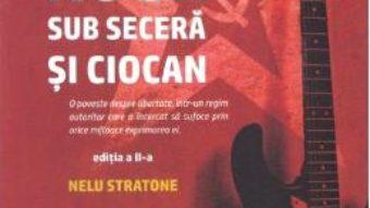 Cartea Rock sub secera si ciocan – Nelu Stratone (download, pret, reducere)