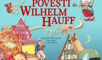 Cartea Cele mai frumoase povesti – Wilhelm Hauff (download, pret, reducere)